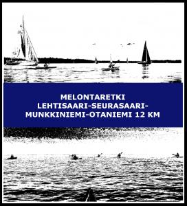 Melontaretki Lehtisaari-Seurasaari-Munkkiniemi-Otaniemi 12 km