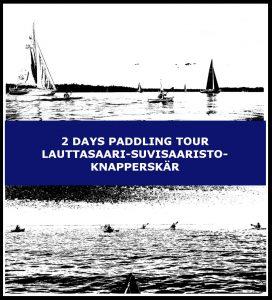 2 days paddling tour Lauttasaari-Suvisaaristo-Knapperskär